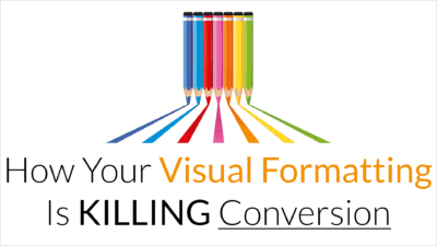 How Your Visual Formatting Is KILLING Conversion